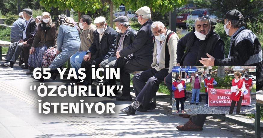 65 YAŞ İÇİN ''ÖZGÜRLÜK'' İSTENİYOR
