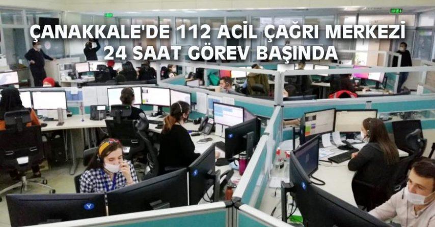 ÇANAKKALE'DE 112 ACİL ÇAĞRI MERKEZİ 24 SAAT GÖREV BAŞINDA
