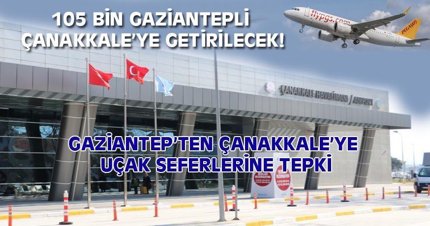 GAZİANTEP'TEN ÇANAKKALE'YE UÇAK SEFERLERİNE TEPKİ