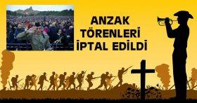 ANZAK TÖRENLERİ İPTAL EDİLDİ