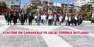 ATATÜRK'ÜN ÇANAKKALE'YE GELİŞİ TÖRENLE KUTLANDI