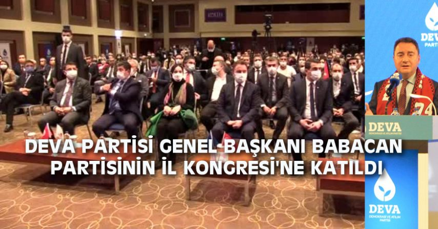 BABACAN PARTİSİNİN İL KONGRESİ'NE KATILDI