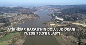 ATİKHİSAR BARAJI'NIN DOLULUK ORANI YÜZDE 73,5'E ULAŞTI