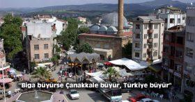 """''Biga büyürse Çanakkale büyür, Türkiye büyür"""""""