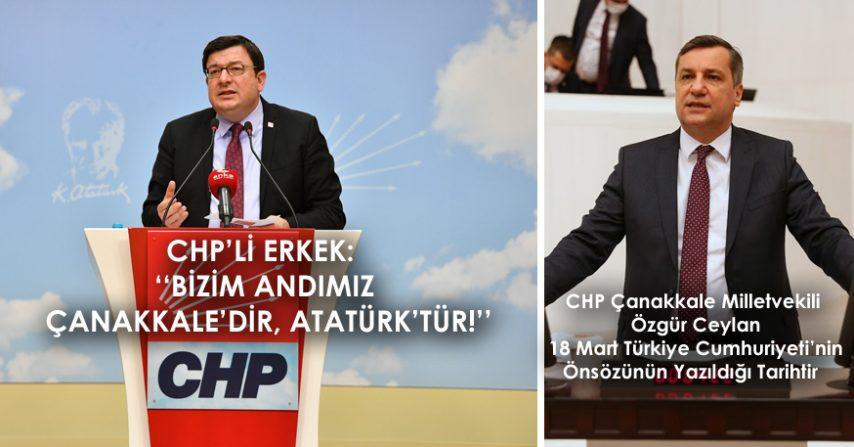 CHP'Lİ ERKEK:  ''BİZİM ANDIMIZ ÇANAKKALE'DİR, ATATÜRK'TÜR!''