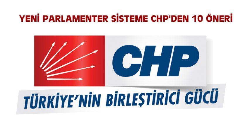 YENİ PARLAMENTER SİSTEME CHP'DEN 10 ÖNERİ