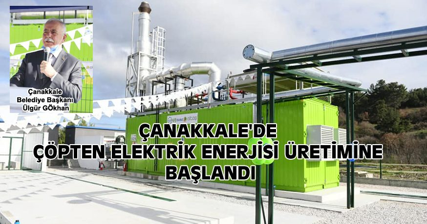 ÇANAKKALE'DE ÇÖPTEN ELEKTRİK ENERJİSİ ÜRETİMİNE BAŞLANDI