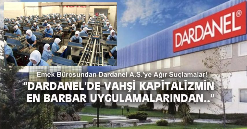 EMEK BÜROSUNDAN DARDANEL A.Ş.'YE AĞIR SUÇLAMALAR!