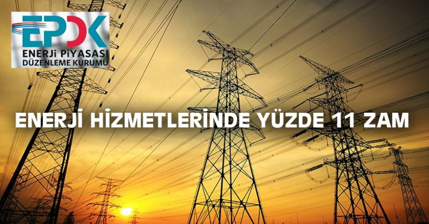 ENERJİ HİZMETLERİNDE YÜZDE 11 ZAM