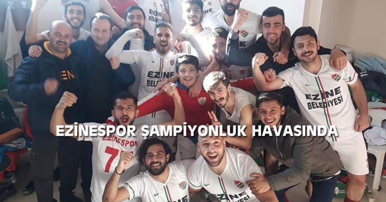 EZİNESPOR ŞAMPİYONLUK HAVASINDA