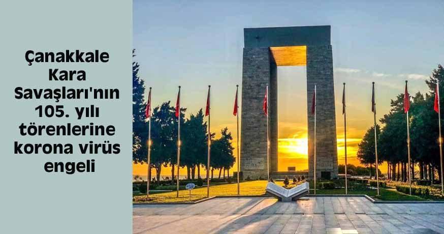 Çanakkale Kara Savaşları'nın 105. yılı törenleri iptal edildi