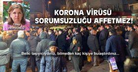 KORONA VİRÜSÜ SORUMSUZLUĞU AFFETMEZ!