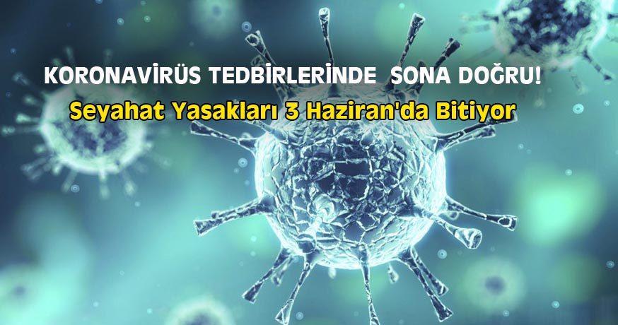 KORONAVİRÜS TEDBİRLERİNDE  SONA DOĞRU!