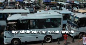 İlçe Minibüslerine Yasak Başladı