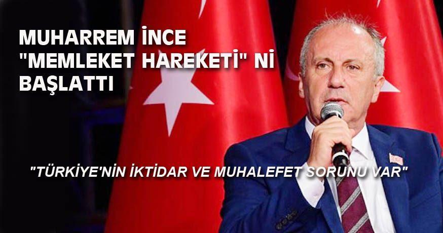 """MUHARREM İNCE """"1000 GÜNDE MEMLEKET HAREKETİ"""" Nİ BAŞLATTI"""