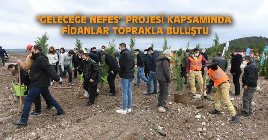 """""""GELECEĞE NEFES"""" PROJESİ KAPSAMINDA FİDANLAR TOPRAKLA BULUŞTU"""