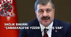 """SAĞLIK BAKANI: ''ÇANAKKALE'DE YÜZDE 50 ARTIŞ VAR"""""""