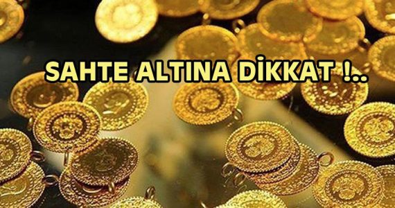 SAHTE ALTINA DİKKAT