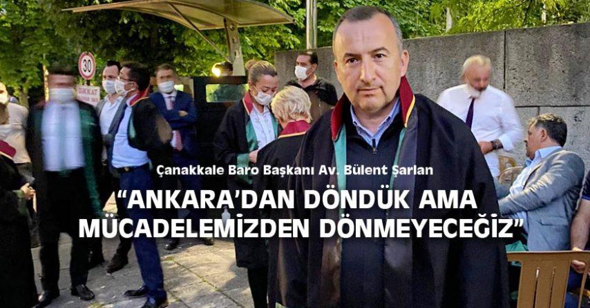"""""""ANKARA'DAN DÖNDÜK AMA MÜCADELEMİZDEN DÖNMEYECEĞİZ"""""""
