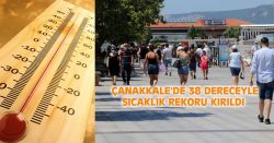ÇANAKKALE'DE 38 DERECEYLE SICAKLIK REKORU KIRILDI