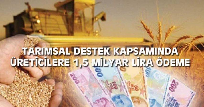 TARIMSAL; DESTEK  ÜRETİCİLERE 1,5 MİLYAR LİRA ÖDEME