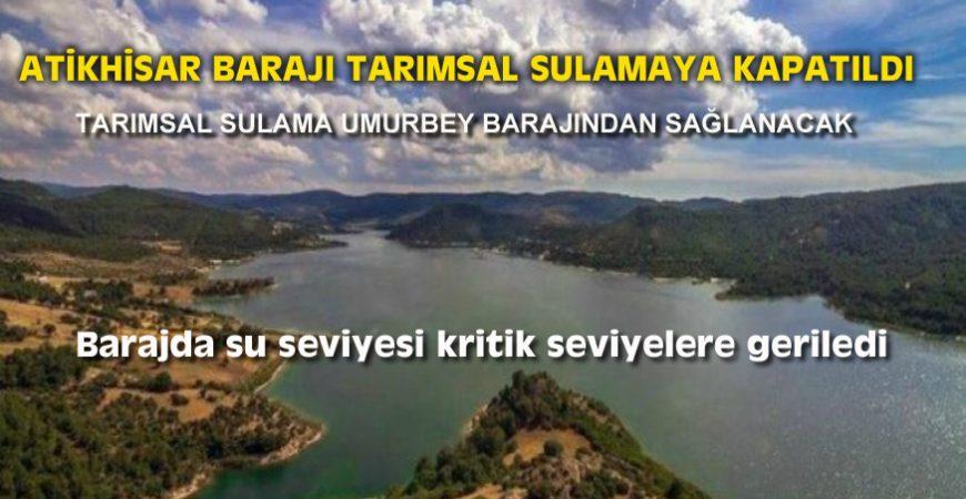ATİKHİSAR BARAJI TARIMSAL SULAMAYA KAPATILDI