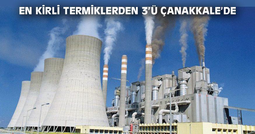 EN KİRLİ TERMİKLERDEN 3'Ü ÇANAKKALE'DE