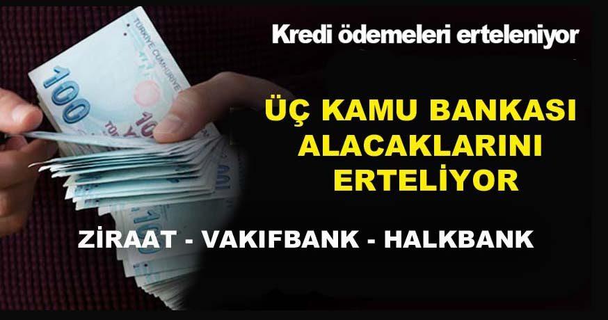 BANKALAR ALACAKLARINI ERTELİYOR