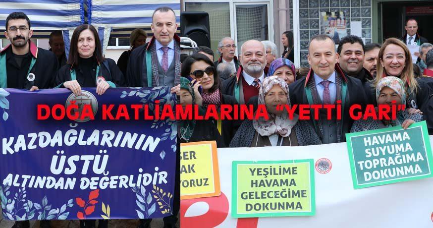 """DOĞA KATLİAMLARINA """"YETTİ GARİ"""""""