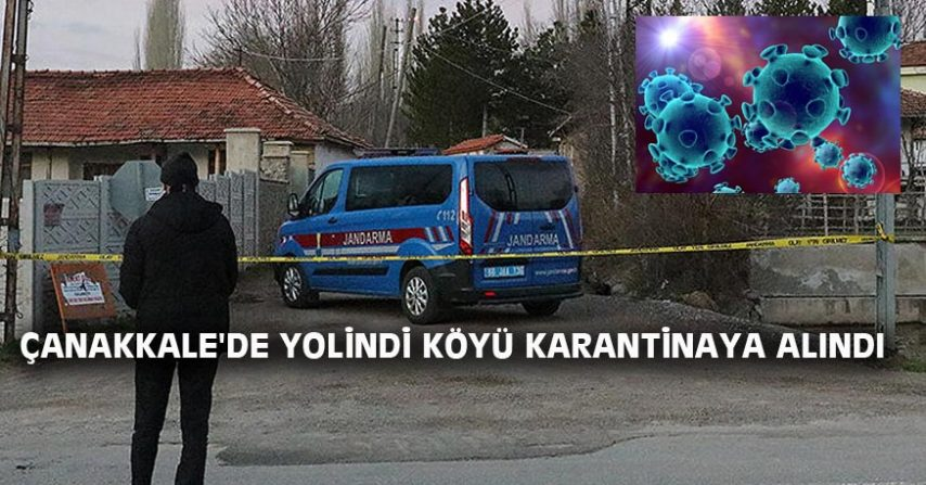 ÇANAKKALE'DE YOLİNDİ KÖYÜ KARANTİNAYA ALINDI