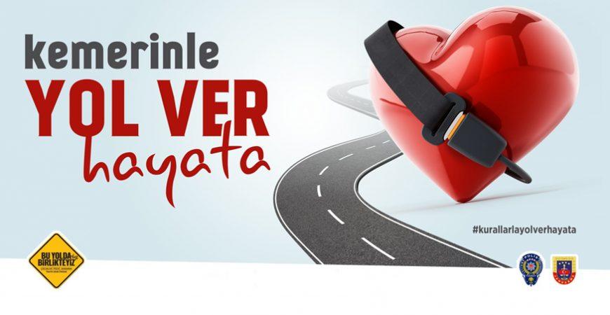 """TÜRKİYE GENELİNDE """"YOL VER HAYATA"""" KAMPANYASI"""