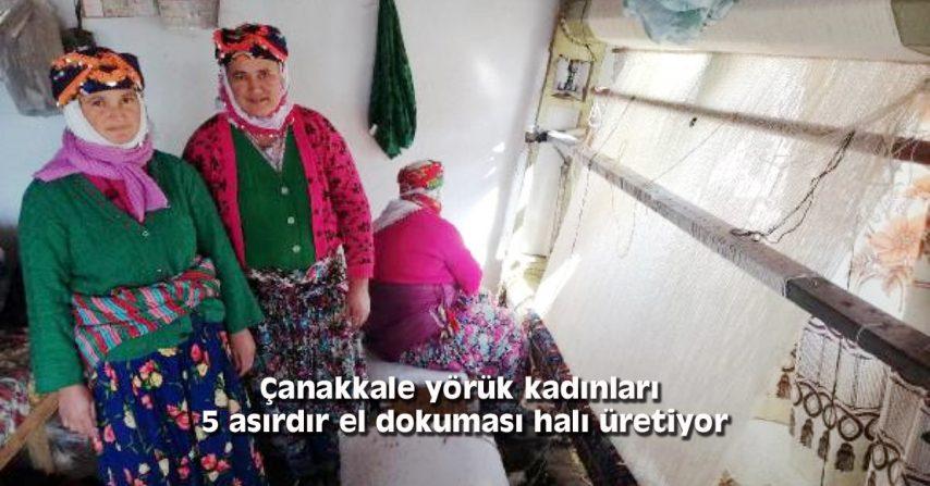 Çanakkale yörük kadınları, 5 asırdır el dokuması halı üretiyor